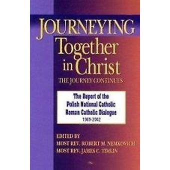 Journeying Together in Christ - The Journey Continues; The Report of t