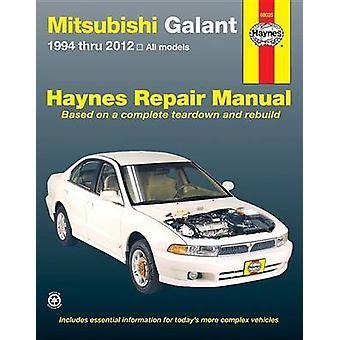 Mitsubishi Galant Automotive Repair Manual - 1994-2012 by Editors of H