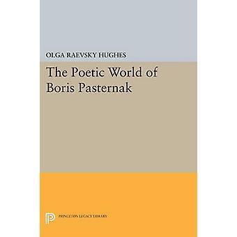 The Poetic World of Boris Pasternak by Olga Raevsky- Hughes - 9780691