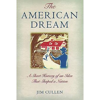 the american dream by jim cullen The american dream is one of the most familiar and resonant phrases in our national lexicon, so familiar that we seldom pause to ask its.