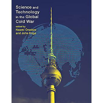 Science and Technology in the Global Cold War by Naomi Oreskes & John Krige