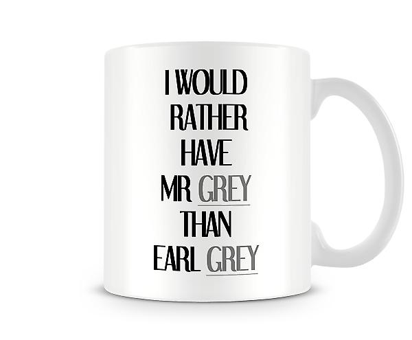Rather Have Mr Grey Printed Mug