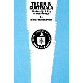 The C.I.A.in Guatemala - The Foreign Policy of Intervention by Richard