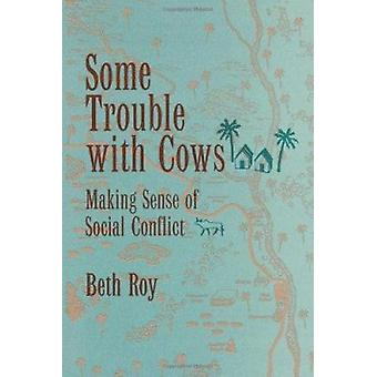 Some Trouble with Cows - Making Sense of Social Conflict by Beth Roy -