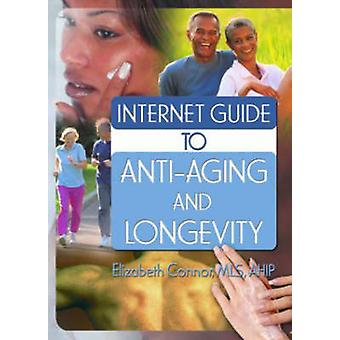 Internet Guide to Anti-Aging and Longevity by Elizabeth Connor - 9780