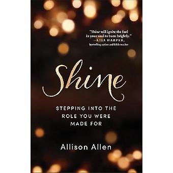 Shine - Stepping Into the Role You Were Made for by Allison Allen - 97