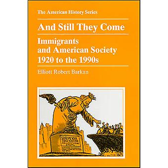 And Still They Come - Immigrants and American Society 1920 to the 1990