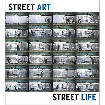 Street Art - Street Life - From the 1950s to Now by Lydia Yee - Frazer