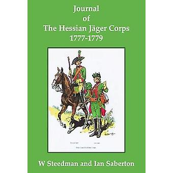 Journal of the Hessian Jager Corps 1777-1779 by Journal of the Hessia