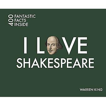 I Love Shakespeare - 400 Fantastic Facts by Warren King - 978184165696