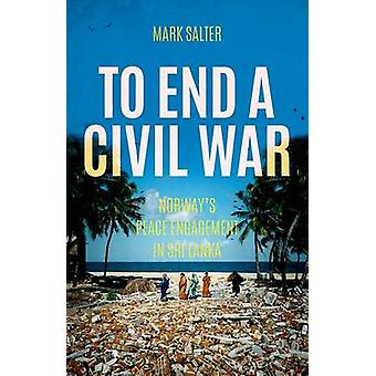To End a Civil War - Norway's Peace Engagement with Sri Lanka by Mark