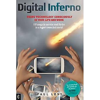 Digital Inferno - Using Technology Consciously in Your Life and Work -