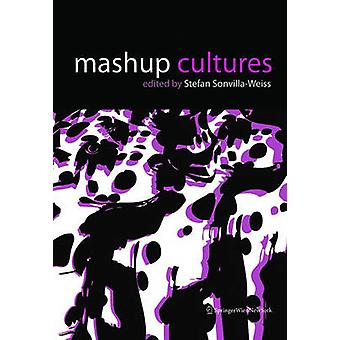 Mashup Cultures by Stefan Sonvilla-Weiss - 9783990433355 Book