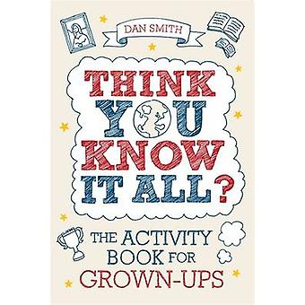 Think You Know it All? - The Activity Book for Grown-Ups by Daniel Smi