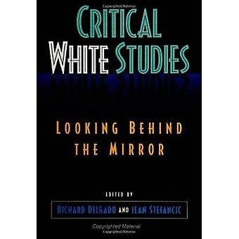 Critical White Studies - Looking Behind the Mirror by Richard Delgado