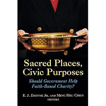Sacred Places,Civic Purposes: Should Government Help Faith-Based Charity?