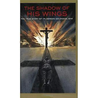 The Shadow of His Wings: The True Story of Fr.Gereon Goldmann, OFM