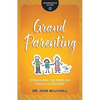 Grandparenting: Strengthening� Your Family and Passing on Your Faith (Grandparenting Matters)