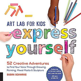 Art Lab for Kids: Express Yourself: 52 Creative Adventures to Find Your Voice Through Drawing, Painting, Mixed Media, and Sculpture (Lab for Kids)