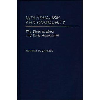 Individualism and Community The State in Marx and Early Anarchism by Barker & Jeffrey H.