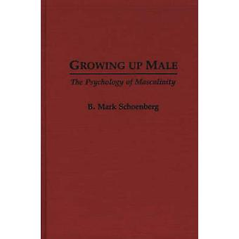 Growing Up Male The Psychology of Masculinity by Schoenberg & B. Mark