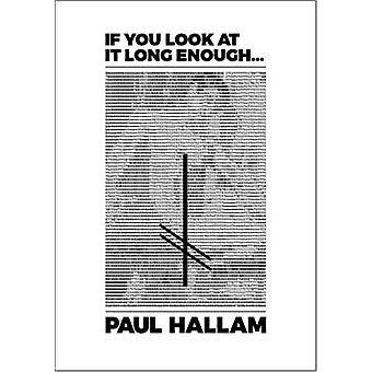 Als je kijkt naar het lang genoeg... door Hallam & Paul