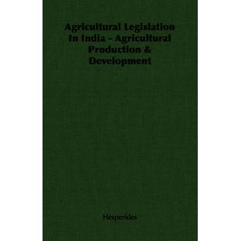 Agricultural Legislation In India  Agricultural Production  Development by Hesperides