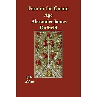 Peru in the Guano Age by Duffield & Alexander James