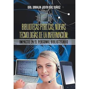 Bibliotecas Publicas Nuevas Tecnologias de La Informacion Impacto En El Personal Bibliotecario by Diaz Suarez & Dra Damalin Judith