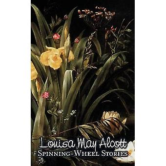 SpinningWheel Stories by Louisa May Alcott Fiction Family Classics by Alcott & Louisa May