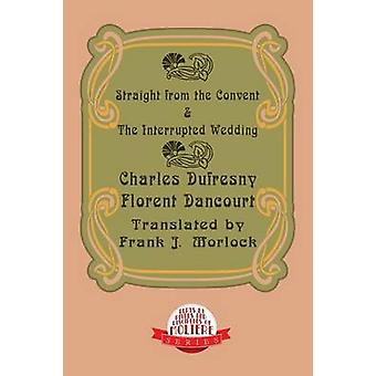 Straight from the Convent  the Interrupted Wedding Two Plays by Dufresny & Charles