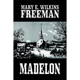 Madelon av Freeman & Mary Eleanor Wilkins