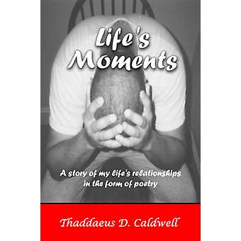 Lifes Moments A Story of My Lifes Relationships in the Form of Poetry by Caldwell & Thaddaeus D.