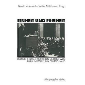 Einheit und Freiheit  Hessische Persnlichkeiten und der Weg zur Bundesrepublik Deutschland by Heidenreich & Bernd