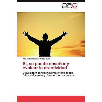 Si Se Puede Ensenar y Evaluar La Creatividad by Pardo Ruiz & Ana Mar