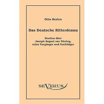 Das deutsche Ritterdrama des achtzehnten Jahrhunderts Studien ber Joseph August von Trring seine Vorgnger und Nachfolger by Brahm & Otto