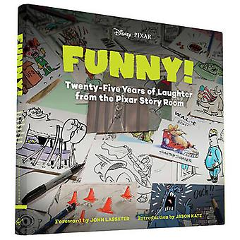 Funny! - Twenty-Five Years of Laughter from the Pixar Story Room by Jo