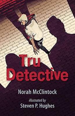 Tru Detective by Norah McClintock - Steven Hughes - 9781459803794 Book