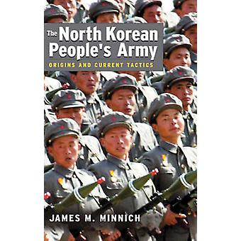 The North Korean's People's Army - Origins and Current Tactics by Jame