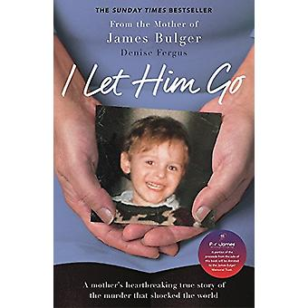 I Let Him Go - The heartbreaking book from the mother of James Bulger
