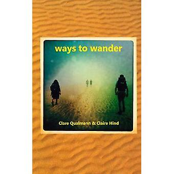 Ways to Wander by Clare Qualmann - Claire Hind - Tobias Grice - Phil