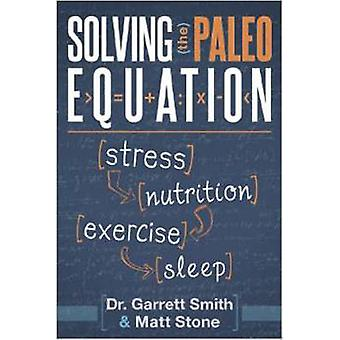Solving the Paleo Equation - Stress - Nutrition - Exercise - Sleep by