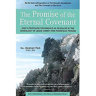 The Promise of the Eternal� Covenant: God's Profound Providence as Revealed in the Genealogy of Jesus Christ. Postexilic Period: Book 5 (History Of Redemption)