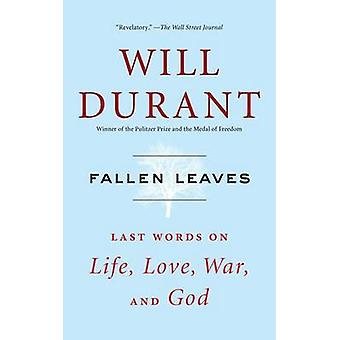 Fallen Leaves - Last Words on Life - Love - War - and God by Will Dura