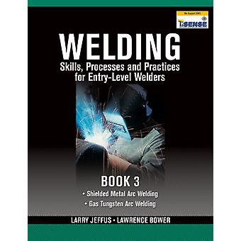Welding Skills Processes and Practices for Entry-Level Welders: Book 3 (Paperback) by Jeffus Larry F. Bower Lawrence