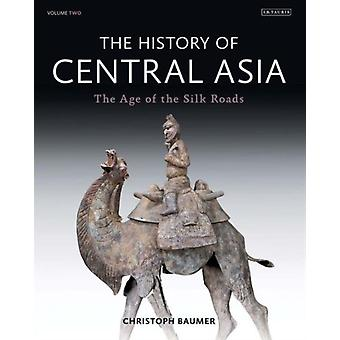 The History Of Central Asia Vol. 2: The Age Of The Silk Roads (Hardcover) by Baumer Christoph