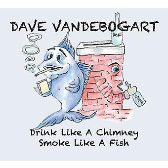 Dave Vandebogart - drikke som en skorstein røyker som en fisk [DVD] USA import