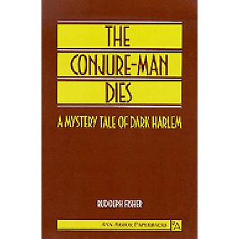 The Conjure-Man Dies - A Mystery Tale of Dark Harlem by Rudolph Fisher