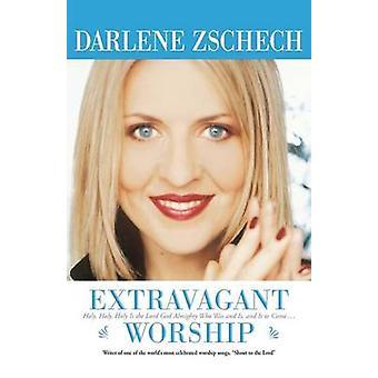 Extravagante aanbidding door Darlene Zschech - 9780764200526 boek