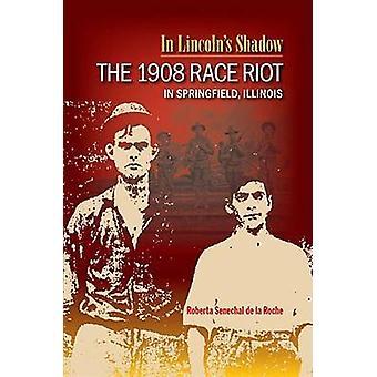 I Lincoln's Shadow - 1908 Race upplopp i Springfield - Illinois av